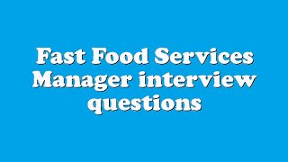 Fast Food Services Manager Interview Questions