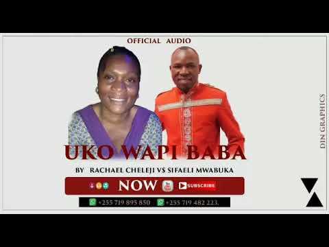 Download UKO WAPI BABA NISAIDIE.BY RACHAEL CHELEJI F.T SIFAELI MWABUKA