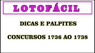 Dicas e Palpites para Lotofácil Concursos 1736 ao 1738