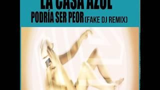 La Casa Azul  -  Podría Ser Peor (Fake Dj Remix)