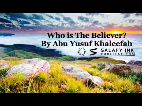 Who is The Believer? By Abu Yusuf Khaleefah