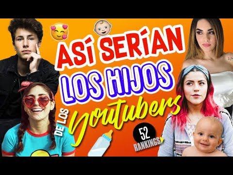 ASÍ SERÍAN LOS HIJOS DE LOS YOUTUBERS - 52 Rankings