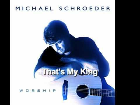 Michael Schroeder - That's My King