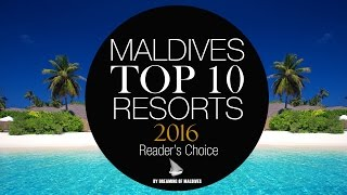 TOP 10 Maldives Best Hotels 2016 [ OFFICIAL by Dreaming of Maldives ] YOUR DREAM. YOUR CHOICE.