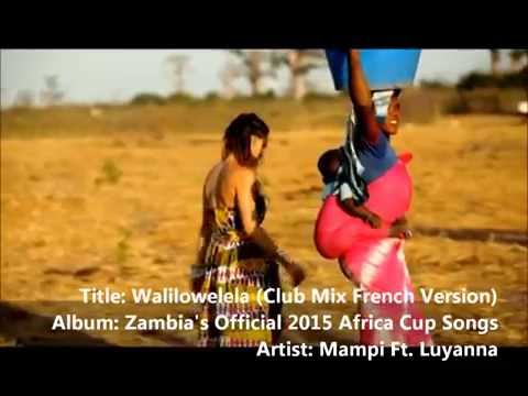Walilowelela - Mampi Ft. Luyanna | Zambia's Official 2015 Africa Cup™ Song | Ivan Bond |