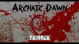Archaic Dawn - Trigger (OFFICIAL AUDIO)