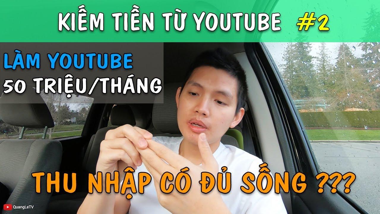 KIẾM HƠN 50 TRIỆU/THÁNG NHỜ LÀM YOUTUBE | Kiếm Tiền Youtube #2 | Quang Lê TV #193