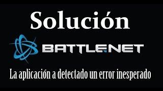 """Solucion Battle.Net """"La Aplicacion a Detectado un Error Inesperado"""" - 100% EFECTIVO!"""