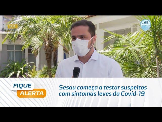 Sesau começa a testar suspeitos com sintomas leves da Covid-19