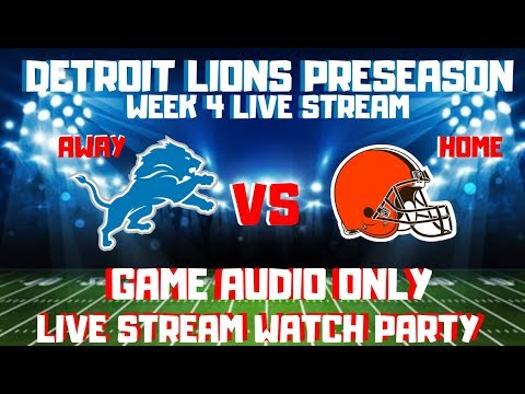CLEVELAND BROWNS Vs DETROIT LIONS PRESEASON WEEK 4 LIVE STREAM WATCH PARTY(GAME AUDIO ONLY)