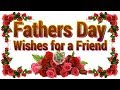 Happy Fathers Day Wishes for a Friend,Quotes ,Images,Greetings,WhatsApp Video,Father's Day 2018