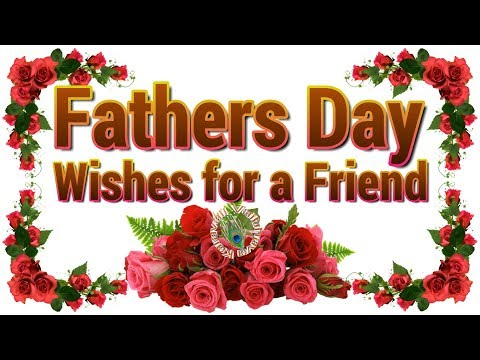 Happy Fathers Day Wishes for a Friend,Quotes ,Images,Greetings,WhatsApp Video,Father's Day 2017