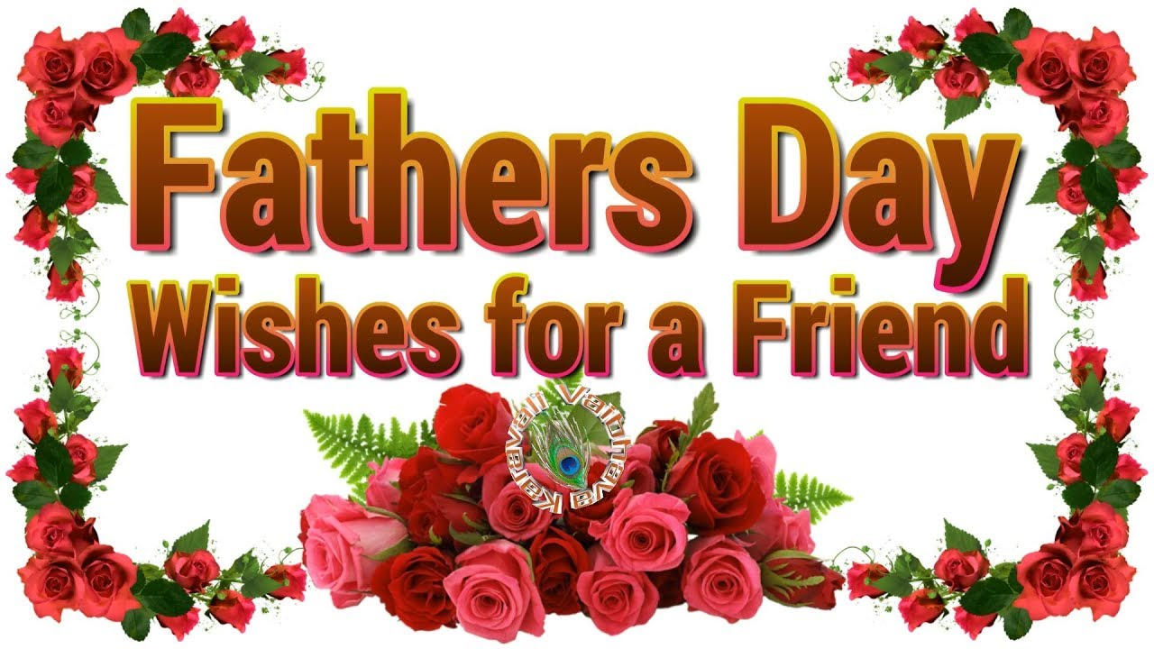 Happy Fathers Day Wishes for a Friend,Quotes ,Images,Greetings