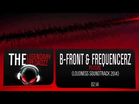 B-Front & Frequencerz - Psycho (Loudness Soundtrack 2014) [FULL HQ + HD]