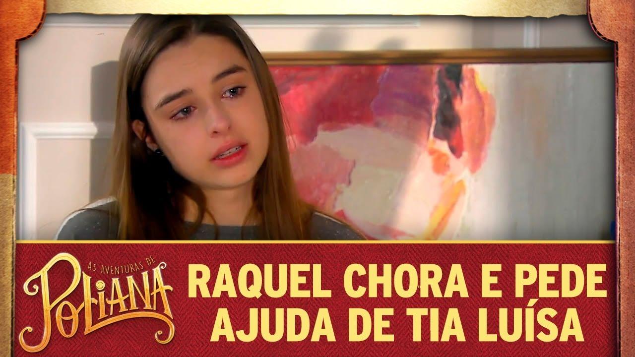 Raquel chora e pede ajuda de Luísa | As Aventuras de Poliana