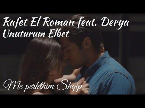 Rafet El Roman feat. Derya - Unuturum Elbet SHQIP