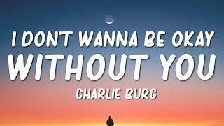 Charlie Burg - I Don't Wanna Be Okay Without You (Lyrics)