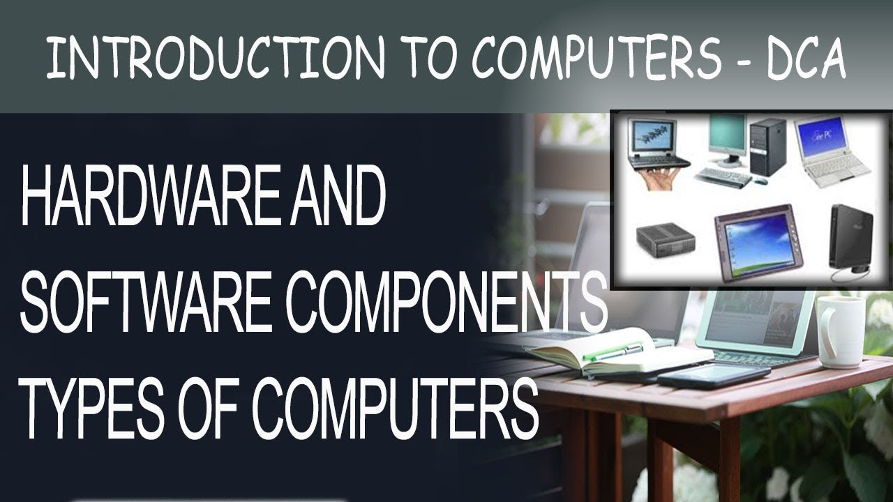 Hardware And Software Components And Types Of Computers Youtube