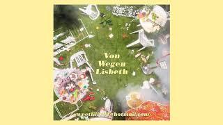 Von Wegen Lisbeth - sweetlilly93@hotmail.com [Full Album]