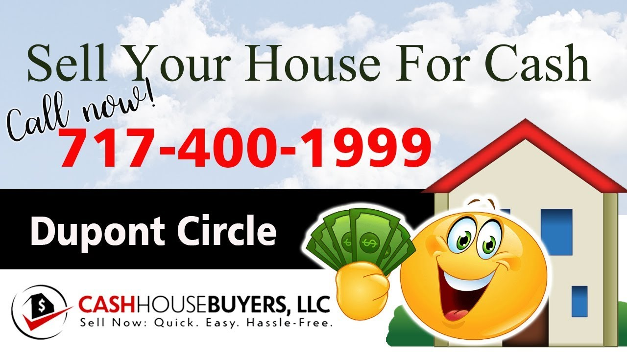 SELL YOUR HOUSE FAST FOR CASH Dupont Circle Washington DC | CALL 7174001999 | We Buy Houses