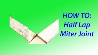 How To: Making A Half Lap Miter Joint