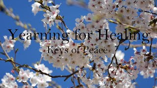 Yearning for Healing - Relaxing Music by Keys of Peace