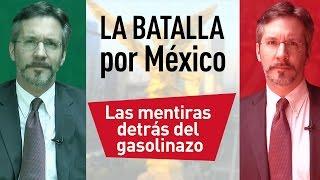 La batalla por México - Las mentiras detrás del Gasolinazo