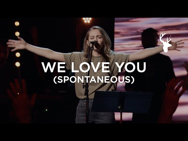 We Love You (Spontaneous) - Hannah McClure | Bethel Music Worship