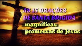 * AS 15 ORAÇÕES DE SANTA BRÍGIDA * {MAGNÍFICAS PROMESSAS DE JESUS}