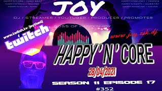 HAPPY'N'CORE 28 04 2021 S11E17 #352 mixed by JOY  [ Twitch Live Wednesday ]