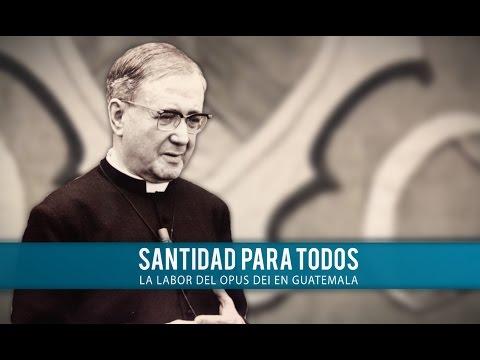 Santidad para todos. La labor del Opus Dei en Guatemala. Documental.