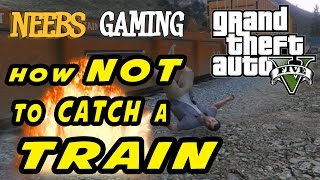 GTA 5 -  How NOT to Catch a Train