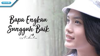 Video Nikita - Bapa Engkau Sungguh Baik (Official Video Lyric) download MP3, 3GP, MP4, WEBM, AVI, FLV Maret 2018