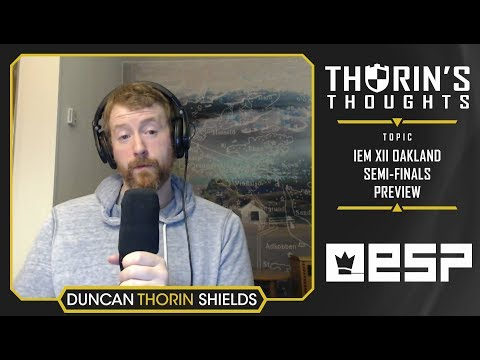 Thorin's Thoughts  IEM XII Oakland SemiFinals P CS:GO