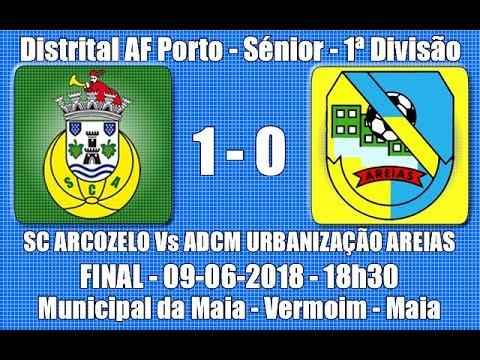 """Distrital AF Porto Sénior 1ª Divisão - Final """"SC Arcozelo Vs ADCMU Areias"""" 2017/18"""