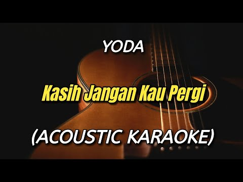 Kasih Jangan Kau Pergi - Yoda (Acoustic Karaoke)