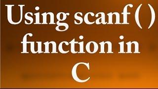 C Programming - 5 - using scanf ( ) function