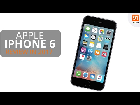 Apple iPhone 6 in 2017 [Review] : Should you buy this phone now?