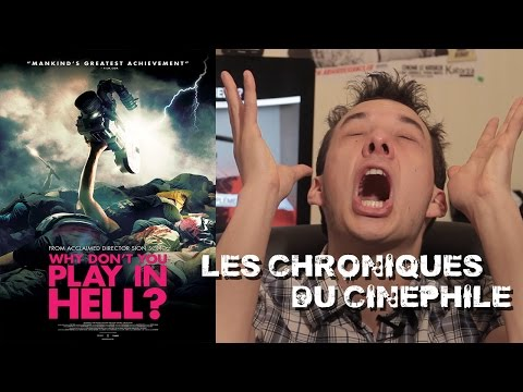 Les chroniques du cinéphile - Why don't you play in hell
