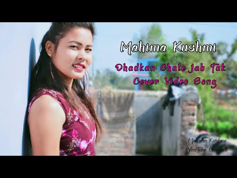 Mahima Kushmi || Dhadkan Chale Jab Tak || New Cover Video Song 2020