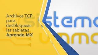 Archivos TCP para desbloquear las tabletas Aprende MX
