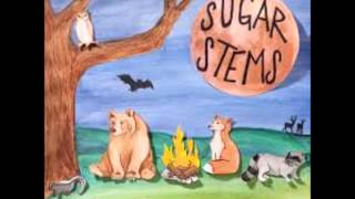 Sugar Stems -- We Only Come Out At Night