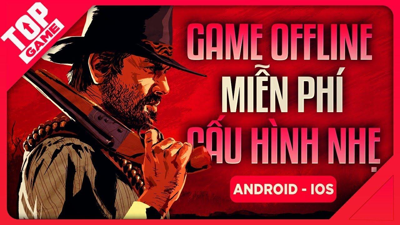 [Topgame] Top Game Offline Mobile Miễn Phí Dung Lượng Không Quá 300MB