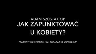 Adam Szustak OP: Jak zapunktować u kobiety?