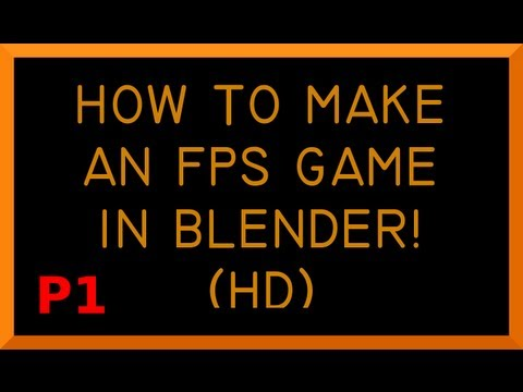 How to make an FPS game in blender part 1(HD)