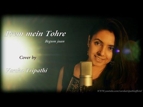 Prem Mein Tohre Cover Ft. Varsha Tripathi | Begum Jaan | Asha Bhosle | Anu Malik | Vidya Balan |