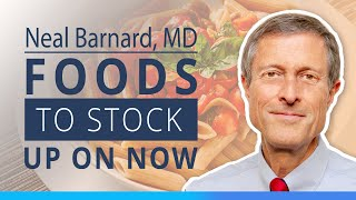 Neal Barnard, MD   Pantry Staples - Healthy Foods to Stock Up On Now
