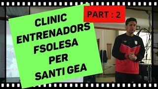 Clinic Entrenadors per Santi Gea. FSOLESA PART-2