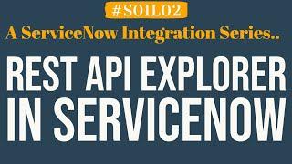 What is REST API Explorer in ServiceNow | 4MV4D | S01L02