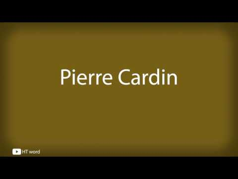 How to pronounce Pierre Cardin